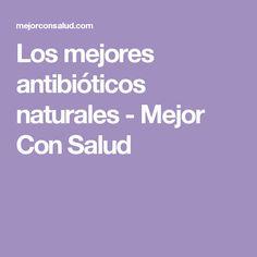 Los mejores antibióticos naturales - Mejor Con Salud