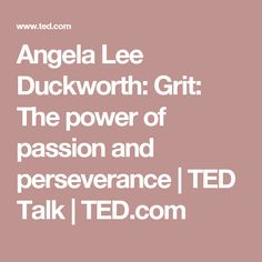Angela Lee Duckworth: Grit: The power of passion and perseverance | TED Talk | TED.com
