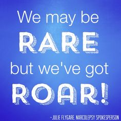 """Top 13 Inspirational Quotes of 2014   #6 Celebrating RARE Disease Day. """"We may be RARE, but we've got ROAR"""" -Julie Flygare"""