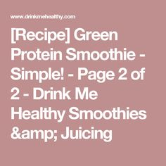 [Recipe] Green Protein Smoothie - Simple! - Page 2 of 2 - Drink Me Healthy Smoothies & Juicing