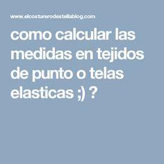 como calcular las medidas en tejidos de punto o telas elasticas ;) ♥