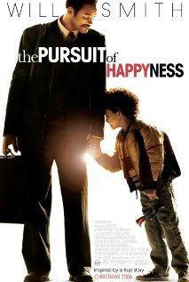 the Pursuit of Happyness. A heart wrenching drama based on the true story of one man's struggle to make his way in the world, son in tow. Will and Jaden Smith star as father and son.