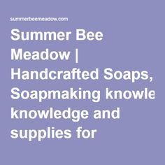 Summer Bee Meadow | Handcrafted Soaps, Soapmaking knowledge and supplies for crafters