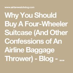 Why You Should Buy A Four-Wheeler Suitcase (And Other Confessions of An Airline Baggage Thrower) - Blog - Airfarewatchdog