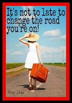 """""""It's not too late to change the road I am on!"""" ~Groovy Ladyz"""