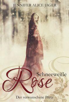 Jennifer Alice Jager - Schneeweiße Rose - Der verwunschene Prinz (Band 1)
