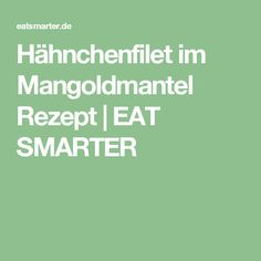 Hähnchenfilet im Mangoldmantel Rezept | EAT SMARTER
