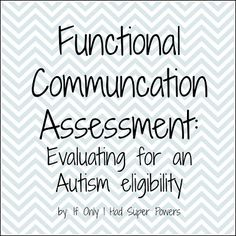 If Only I Had Super Powers: Functional Communication Assessment-Evaluating for an autism eligibility. Pinned by SOS Inc. Resources. Follow all our boards at pinterest.com/sostherapy for therapy resources.