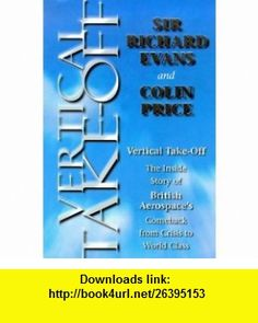 Vertical Take-Off (9781857882452) Richard Evans, Colin Price , ISBN-10: 1857882458  , ISBN-13: 978-1857882452 ,  , tutorials , pdf , ebook , torrent , downloads , rapidshare , filesonic , hotfile , megaupload , fileserve