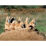 Los perritos de las praderas by Sandra Markle (Lerner Press, 2007) can be purchased on Amazon or borrowed from Herrick Disrict Library