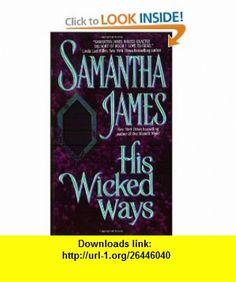 His Wicked Ways (9780380805860) Samantha James , ISBN-10: 0380805863  , ISBN-13: 978-0380805860 ,  , tutorials , pdf , ebook , torrent , downloads , rapidshare , filesonic , hotfile , megaupload , fileserve