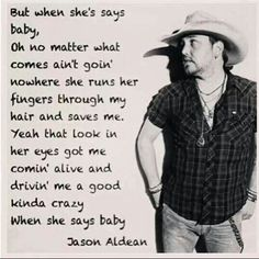 Jason Aldean - When She Says Baby.one of my absolute favorite songs! Country Music Quotes, Country Music Lyrics, Country Songs, Country Girls, Country Life, Kickin Country, Country Man, Country Living, I Love Music
