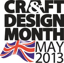 Craft and Design Month, May 2013