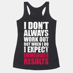 I don't always workout, but when I Do I expect immediate results! Be honest and get some laughs with this  funny gym shirt whether you're working out by yourself or in a class! | Beautiful Designs on Graphic Tees, Tanks and Long Sleeve Shirts with New Items Every Day. Satisfaction Guaranteed. Easy Returns.
