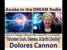 """Awake in the DREAM Radio: http://www.blogtalkradio.com/drdream/2013/02/20/awake-in-the-dream-radio    """"Volunteer Souls, Oneness, & Earth's Destiny""""     Laura Eisenhower and Dr. DREAM are pleased to bring YOU; Awake in the DREAM Radio, with guest Dolores Cannon.     Recorded on Tuesday, February 19th @ 6 pm (PST - Los Angeles)  http://www.AwakeInTheDrea..."""