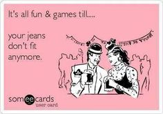 laugh, ecard, giggl, funni, its all fun and games until, hilari, it's all fun and games until, humor, jeans don't fit