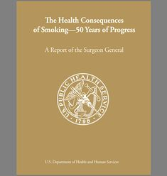 The Health Consequences of Smoking-50 Years of Progress. A report of the surgeon general. US department of health and human services