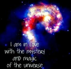 I am learning how to live in the mystery and the magic of the UNIVERSE!