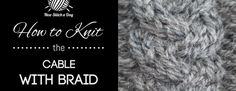 How to Knit the Cable With Braid Stitch/This cable looks just like a common braid. The cable with braid stitch would be great for cabled sweaters, scarves, headbands and accessories!