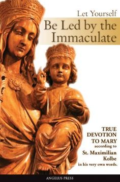 Let Yourself Be Led by the Immaculate by St. Maximilian Kolbe, http://www.amazon.com/dp/B00GXKWH3O/ref=cm_sw_r_pi_dp_KfO6ub1D52SY0