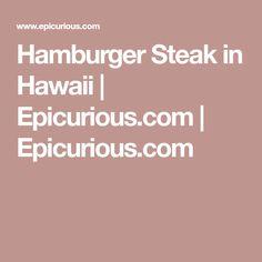 Hamburger Steak in Hawaii   Epicurious.com   Epicurious.com