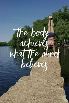 The body achieves what the mind believes.   http://www.simplebeautifullife.net