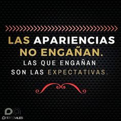 #frases #frasesenespañol #inspiration Appearances do not deceive . The expectations are deceiving .