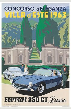 Ferrari 250 GT Lusso - Villa d'Este' by Charles Avalon - Vintage Ferrari poster Poster Art, Retro Poster, Kunst Poster, Art Deco Posters, Car Posters, Poster Vintage, Vintage Travel Posters, Vintage Advertisements, Vintage Ads