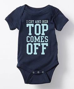 Take a look at this Navy 'I Cry & Her Top Comes Off' Bodysuit - Infant today!