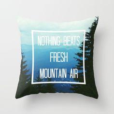 Nothing Beats Fresh Mountain Air  Throw Pillow