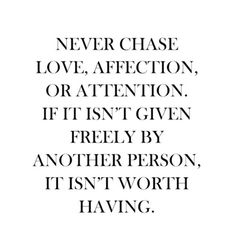 never chase love affection or attention | Tumblr