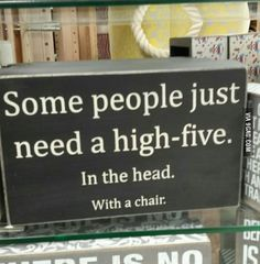 Some people just need a high-five ... > So true anymore