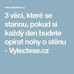 3 věci, které se stanou, pokud si každý den budete opírat nohy o stěnu - Vylectese.cz