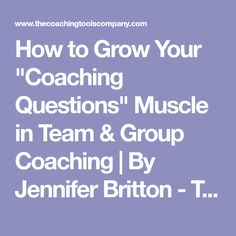 "How to Grow Your ""Coaching Questions"" Muscle in Team & Group Coaching 