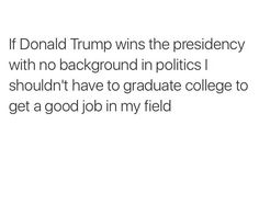 Background and experience matter. Lol. Trump. College.