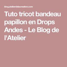Tuto tricot bandeau papillon en Drops Andes - Le Blog de l'Atelier