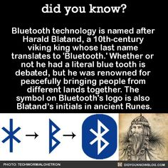 Bluetooth technology is named after Harald Blatand, a 10th-century viking king…
