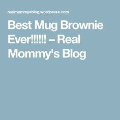 Best Mug Brownie Ever!!!!!! – Real Mommy's Blog