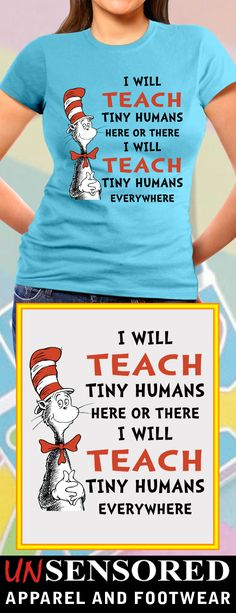 I Will Teach Tiny Humans - Teacher Shirts - Ideas of Teacher Shirts - I Will Teach Grab our brand new Shirts! Not Sold In Stores. Only available for limited time and makes for a perfect gift so get yours now before time runs out! Dr. Seuss, Dr Seuss Week, Teacher Outfits, Teacher Shirts, Teacher Clothes, Team Shirts, Work Shirts, Kids Shirts, Dr Seuss Shirts
