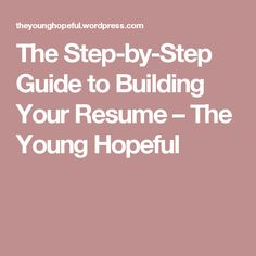 The Step-by-Step Guide to Building Your Resume – The Young Hopeful
