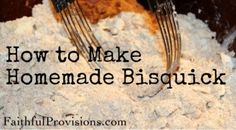 How to Make Homemade Bisquick - Healthy and Money Saving! (FatihfulProvisions.com)