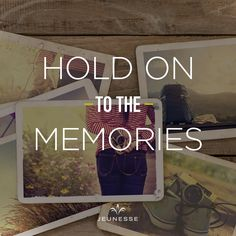 Hold on to the memories.  -