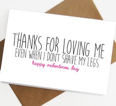 Thanks for loving me even when I dont shave my legs Valentines day / Love card    Size: A6 (4.1 x 5.8 inches)    This card comes with a separate