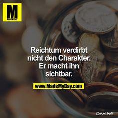 ...Reichtum verdirbt...