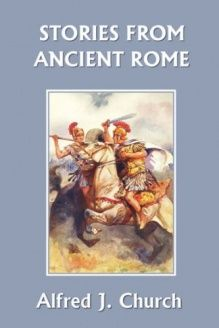 Stories from Ancient Rome (Yesterday's Classics) , 978-1599150611, Alfred J. Church, Yesterday's Classics