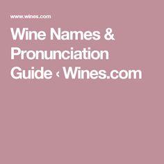 Wine Names & Pronunciation Guide ‹ Wines.com