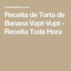Receita de Torta de Banana Vapt-Vupt - Receita Toda Hora