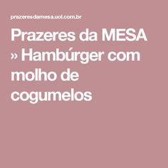 Prazeres da MESA » Hambúrger com molho de cogumelos