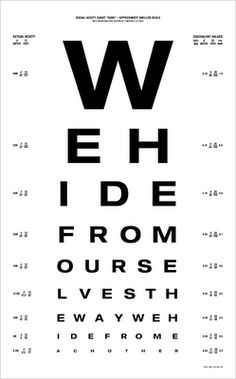We hide from ourselves the way we hide from each other #eyechart