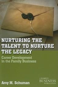 Nurturing The Talent To Nurture The Legacy: Career Development In The Family Business (Family Business Leadership Series) (Paper Back)